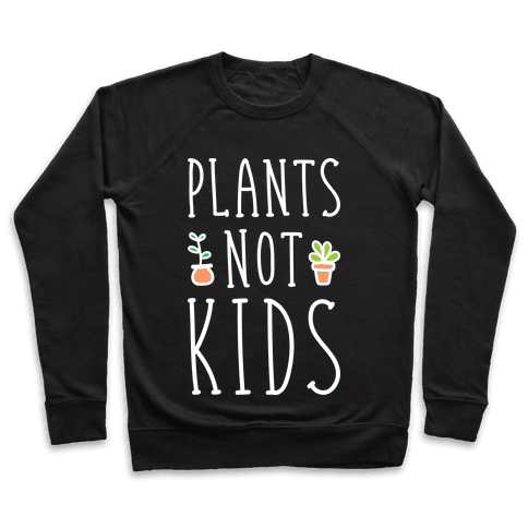Plants Not Kids (White) Pullover