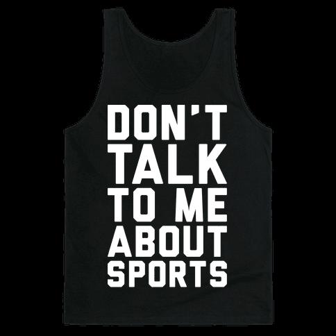 Don't Talk To Me About Sports White Print  Tank Top