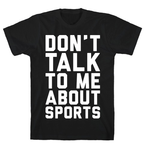 Don't Talk To Me About Sports White Print T-Shirt
