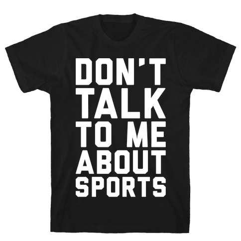 Don't Talk To Me About Sports White Print  Mens T-Shirt