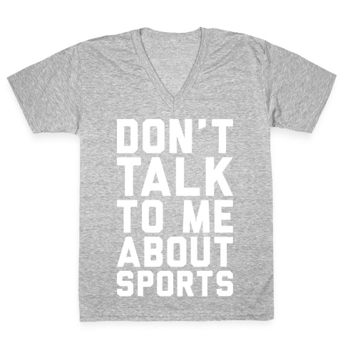 Don't Talk To Me About Sports White Print V-Neck Tee Shirt