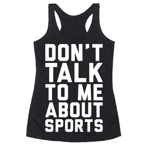 Don't Talk To Me About Sports White Print  Racerback Tank Top