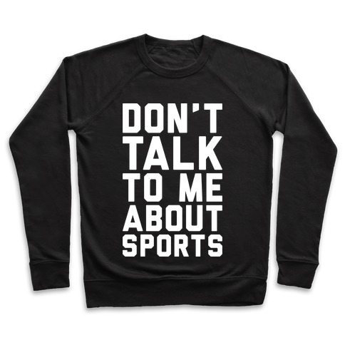 Don't Talk To Me About Sports White Print  Pullover