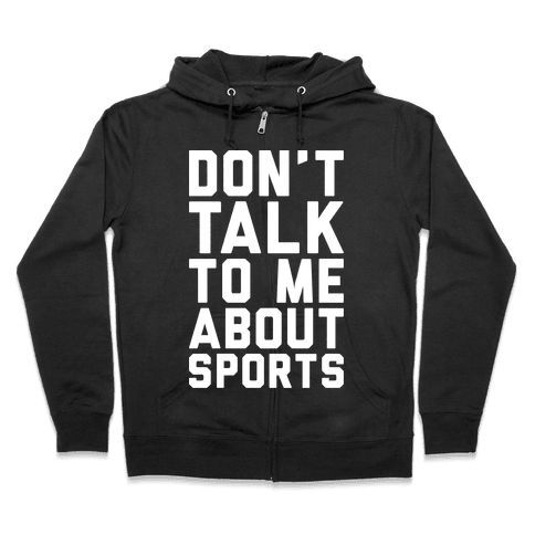 Don't Talk To Me About Sports White Print  Zip Hoodie