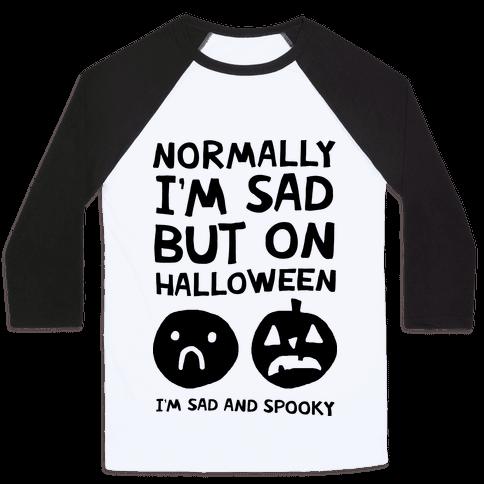 Normally I'm Sad But On Halloween I'm Sad And Spooky Baseball Tee