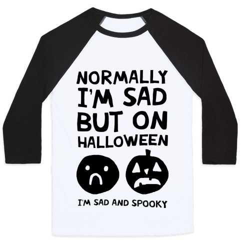 Normally I'm Sad But On Halloween I'm Sad And Spooky Baseball Tee