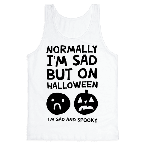 Normally I'm Sad But On Halloween I'm Sad And Spooky Tank Top