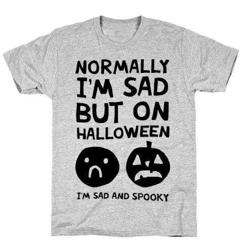 Normally I'm Sad But On Halloween I'm Sad And Spooky T-Shirt