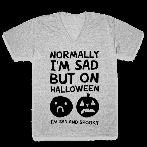 Normally I'm Sad But On Halloween I'm Sad And Spooky V-Neck Tee Shirt