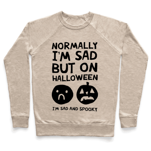 Normally I'm Sad But On Halloween I'm Sad And Spooky Pullover