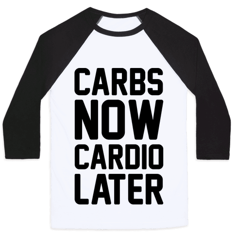 Carbs Now Cardio Later Baseball Tee