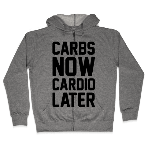 Carbs Now Cardio Later Zip Hoodie