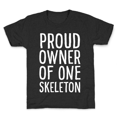 Proud Owner of One Skeleton Kids T-Shirt