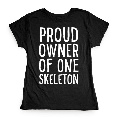 Proud Owner of One Skeleton Womens T-Shirt