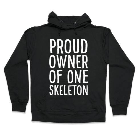 Proud Owner of One Skeleton Hooded Sweatshirt