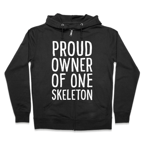 Proud Owner of One Skeleton Zip Hoodie