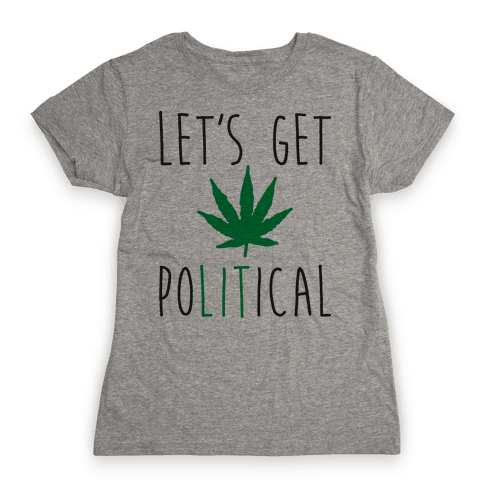 Let's Get PoLITical Weed Womens T-Shirt