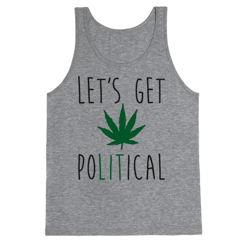 Let's Get PoLITical Weed Tank Top