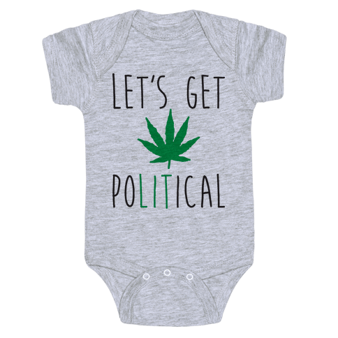 Let's Get PoLITical Weed Baby Onesy