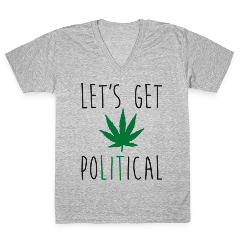 Let's Get PoLITical Weed V-Neck Tee Shirt