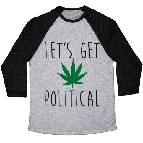 Let's Get PoLITical Weed Baseball Tee