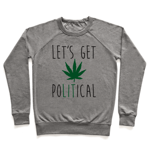 Let's Get PoLITical Weed Pullover
