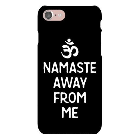 Namaste Away From Me Phone Case