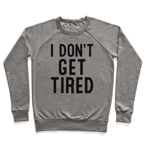 I Don't Get Tired Pullover