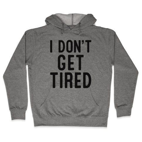 I Don't Get Tired Hooded Sweatshirt