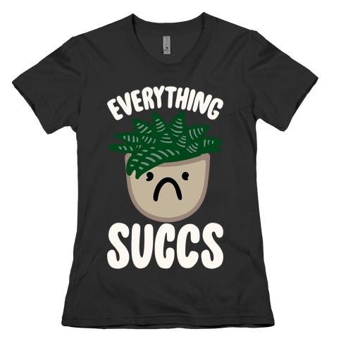 Everything Succs White Print Womens T-Shirt