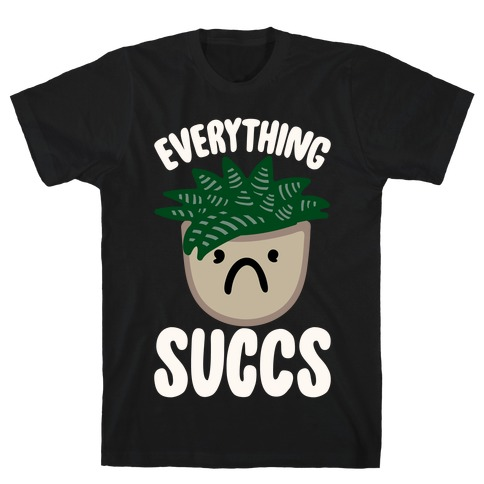 Everything Succs White Print T-Shirt