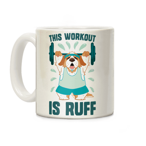 This Workout Is Ruff Coffee Mug
