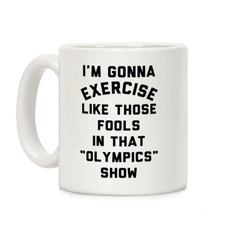 I'm Going To Exercise Like Those Fools Coffee Mug