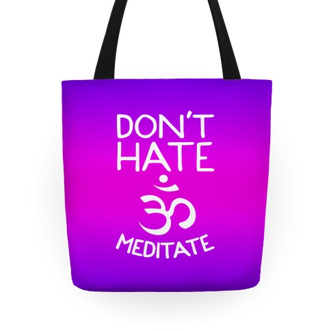 Don't Hate Meditate Tote