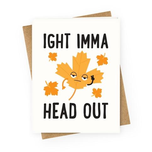 Ight Imma Head Out Leaf Greeting Card