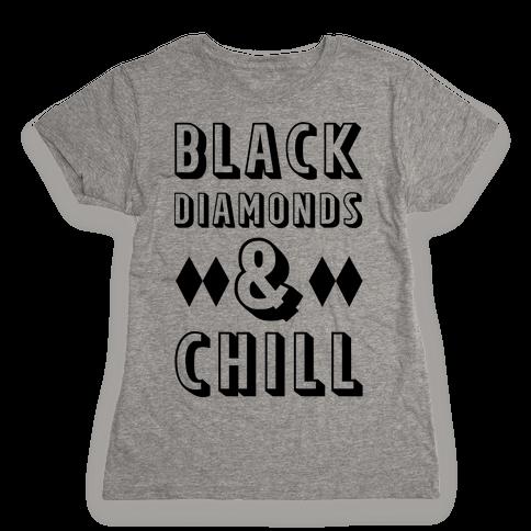 Black Diamonds and Chill Womens T-Shirt