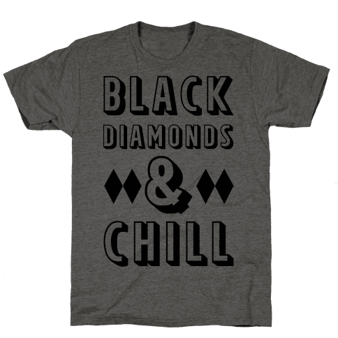 Black Diamonds and Chill Mens T-Shirt