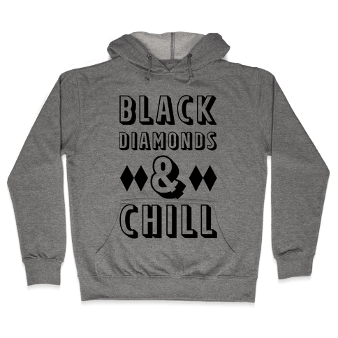 Black Diamonds and Chill Hooded Sweatshirt