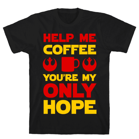 Help Me Coffee You're My only Hope Mens T-Shirt