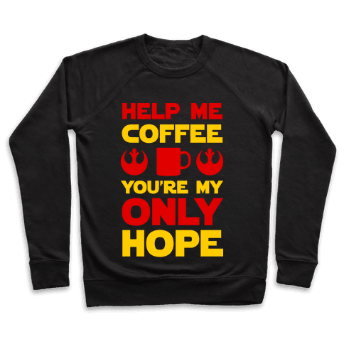 Help Me Coffee You're My only Hope Pullover