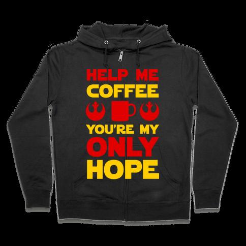 Help Me Coffee You're My only Hope Zip Hoodie