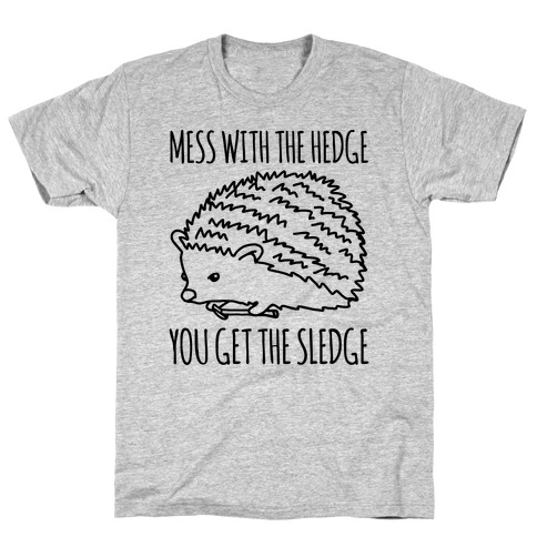 Mess With The Hedge You Get The Sledge T-Shirt