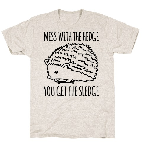 Mess With The Hedge You Get The Sledge  Mens T-Shirt