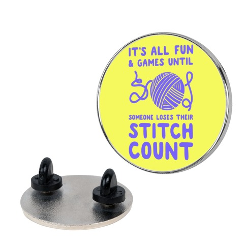 It's All Fun and Games Until Someone Loses Their Stitch Count pin