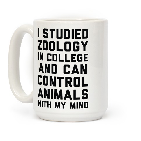 I Studied Zoology In College and Can Control Animals with my Mind Coffee Mug