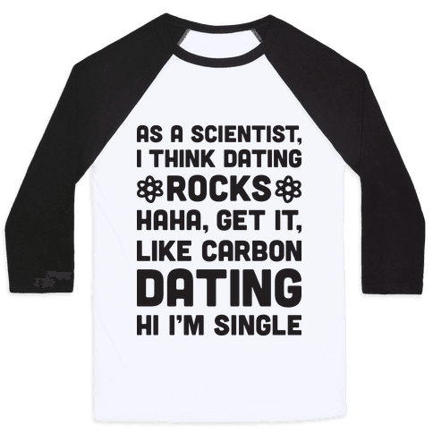 As A Scientist I Think Dating Rocks Haha, Get It, Like Carbon Dating (Hi I'm Single) Baseball Tee