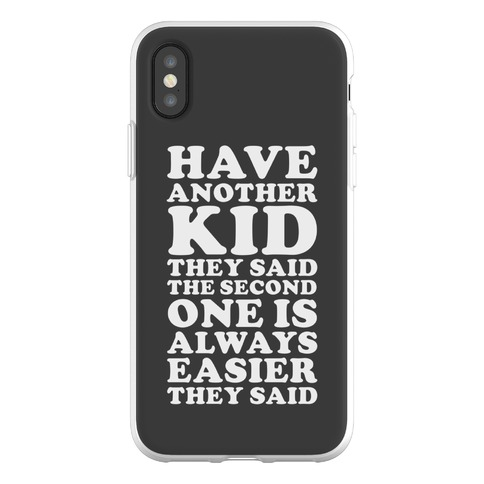 Have Another Kid They Said Phone Flexi-Case