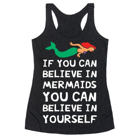 If You Can Believe In Mermaids You Can Believe In Yourself Racerback Tank Top