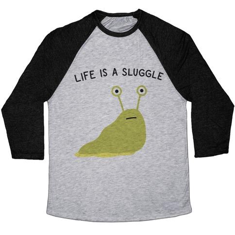 Life Is A Sluggle