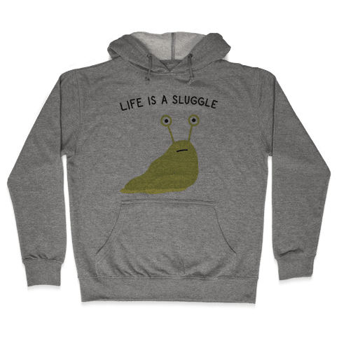 Life Is A Sluggle Hooded Sweatshirt